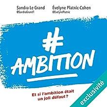 #Ambition : Et si l'ambition était un joli défaut   Livre audio Auteur(s) : Sandra Le Grand, Évelyne Platnic-Cohen Narrateur(s) : Elsa Romano