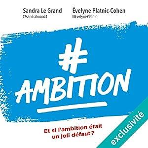 #Ambition : Et si l'ambition était un joli défaut | Livre audio Auteur(s) : Sandra Le Grand, Évelyne Platnic-Cohen Narrateur(s) : Elsa Romano