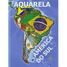AQUARELA AMÉRICA DO SUL (Aquarela Países do Mundo Livro 2)