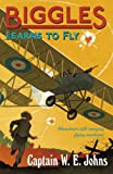 Biggles Learns to Fly: Number 12 of the Biggles Series