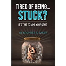 Tired Of Being...STUCK?: Time To Mine Your GEMS! (Tired Of Being STUCK?! Book 1)