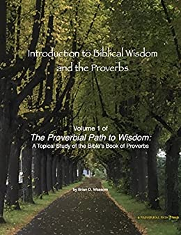 The Proverbs: Wisdoms Path Through This Present Life