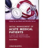 img - for [(Initial Management of Acute Medical Patients: A Guide for Nurses and Healthcare Practitioners)] [Author: Ian Wood] published on (May, 2012) book / textbook / text book