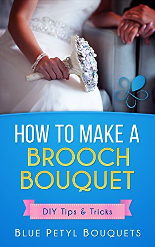 How To Make A Brooch Bouquet: Tips & Tricks for a DIY Wedding Project