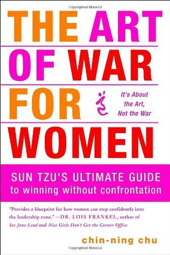 The Art of War for Women: Sun Tzu's Ultimate Guide to Winning Without Confrontation by Chin-Ning Chu (2010-02-09)