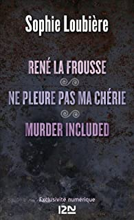 René la frousse suivi de Ne pleure pas ma chérie et Murder included par Sophie Loubière