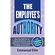 THE EMPLOYEE'S AUTHORITY: The Secrets to Promotion and Protection from work Hazard