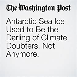 Antarctic Sea Ice Used to Be the Darling of Climate Doubters. Not Anymore.
