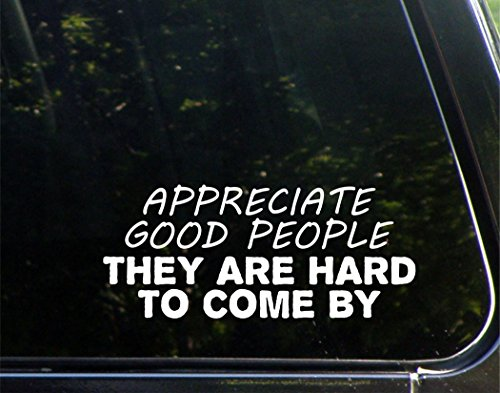 """Appreciate Good People They Are Hard To Come By - 8-3/4"""" x 3-3/4"""" - Vinyl Die Cut Decal/ Bumper Sticker For Windows, Cars, Trucks, Laptops, Etc."""
