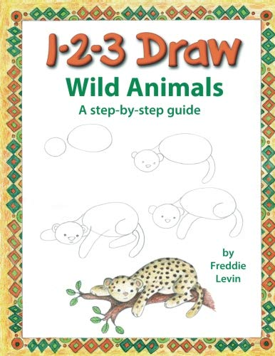 123 Draw Wild Animals: A step by step drawing guide for young artists (Draw Wild Animals)
