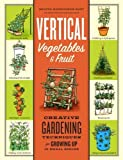 vertical vegetables and fruit - Vertical Vegetables & Fruit: Creative Gardening Techniques for Growing Up in Small Spaces by Rhonda Massingham Hart (2011-11-16)