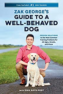 Book Cover: Zak George's Guide to a Well-Behaved Dog: Proven Solutions to the Most Common Training Problems for All Ages, Breeds, and Mixes