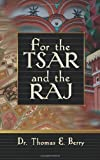 For the Tsar and the Raj, Thomas E. Berry, 1609110943
