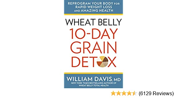 Wheat belly 10 day grain detox reprogram your body for rapid weight reprogram your body for rapid weight loss and amazing health kindle edition by william davis health fitness dieting kindle ebooks amazon fandeluxe Image collections