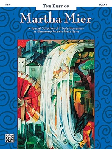 The Best of Martha Mier, Bk 1: A Special Collection of 7 Early Elementary to Elementary Favorite Piano Solos - Composers Specials Series