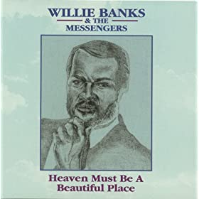 Heaven Must Be A Beautiful Place Willie Banks Mp3 Downloads