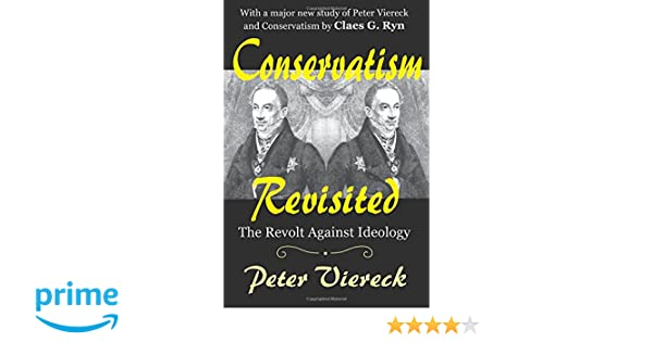 Conservatism Revisited The Revolt Against Ideology Peter Viereck