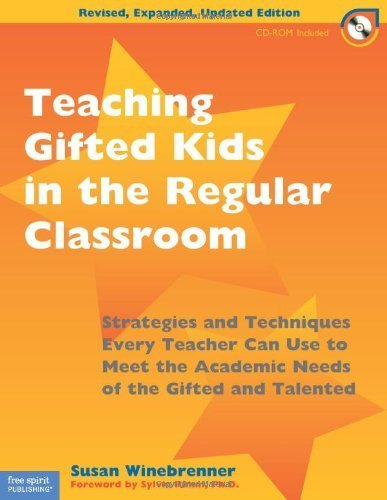 Teaching Gifted Kids in the Regular Classroom: Strategies and Techniques Every Teacher Can Use to Meet the Academic Needs of the Gifted and Talented (Revised, Updated, E Edition by Winebrenner M.S., Susan published by Free Spirit Publishing (2001)