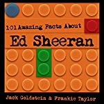 101 Amazing Facts About Ed Sheeran | Jack Goldstein,Frankie Taylor
