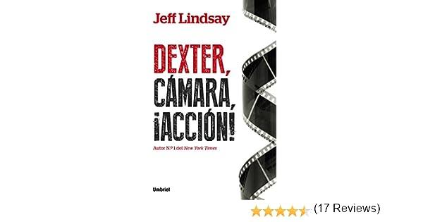 Dexter, cámara, acción (Umbriel thriller): Amazon.es: Lindsay, Jeff, García Murillo, Eduardo: Libros