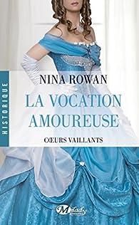 Coeurs vaillants, tome 3 : La Vocation amoureuse par Nina Rowan
