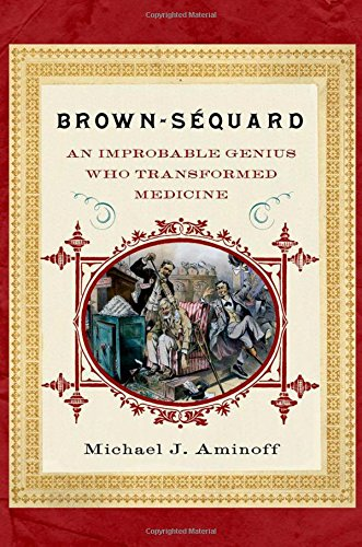 Brown-Sequard: An Improbable Genius Who Transformed Medicine by Oxford University Press
