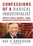 Confessions of a Radical Industrialist: Profits, People, Purpose: Doing Business by Respecting the Earth