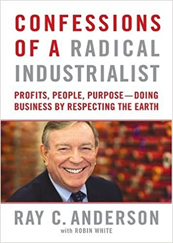 Confessions of a radical industrialist profits people purpose confessions of a radical industrialist profits people purpose doing business by respecting the earth ray anderson robin white 9781441706829 fandeluxe Gallery