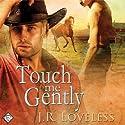 Touch Me Gently Hörbuch von J.R. Loveless Gesprochen von: Jeff Gelder