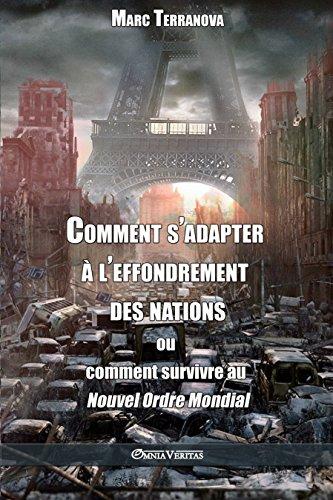 Comment s'adapter à l'effondrement des nations : ou comment survivre au Nouvel Ordre Mondial (French Edition)