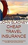 Cheap Travel Insurance: What You Need to Know About Travel Insurance Plans, Best Travel Insurance and More