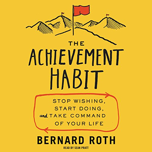 The Achievement Habit: Stop Wishing, Start Doing, and Take Command of Your Life Audiobook [Free Download by Trial] thumbnail
