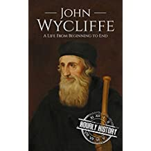 John Wycliffe: A Life From Beginning to End (English Edition)