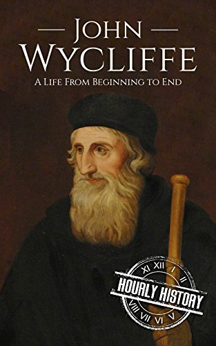 John Wycliffe: A Life From Beginning to End by [History, Hourly]