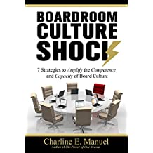 Boardroom Culture Shock : 7 Strategies to Amplify the Competence and Capacity of Board Culture