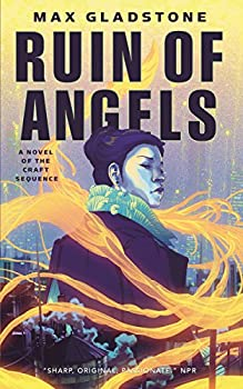 Ruin of Angels by Max Gladstone fantasy book reviews