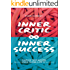 Inner Critic Inner Success: Claiming Your Success While Taming the Critics