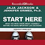 Start Here: What You Must Know About Yourself Before You Make Important Life Decisions | Jaja Jackson,Jennifer Grimes