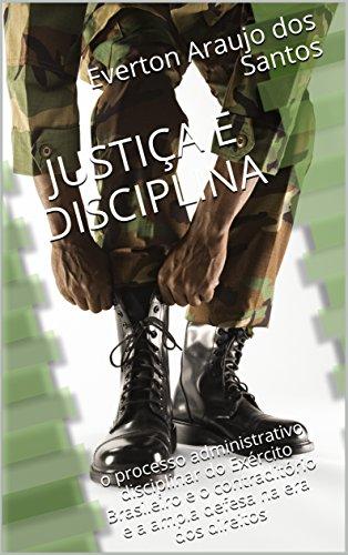 JUSTIÇA E DISCIPLINA: o processo administrativo disciplinar do Exército Brasileiro e o contraditório e a ampla defesa na era dos direitos