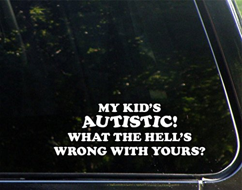 My Kid's Autistic! What The Hell's Wrong With Yours? - 9
