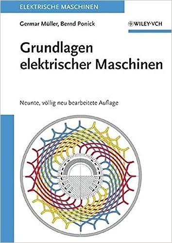 Grundlagen elektrischer Maschinen: Neunte, Vollig Neu Bearbeitete ...
