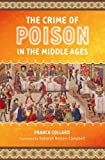 The Crime of Poison in the Middle Ages, Franck Collard, 0313346992