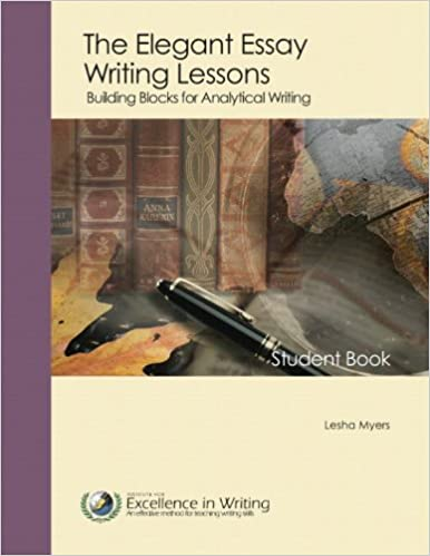 elegant essay writing lessons building blocks for analytical  elegant essay writing lessons building blocks for analytical writing lesha myers 9780977986019 com books