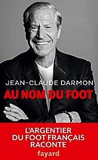 Au coeur du foot : l'argentier du foot français raconte, Darmon, Jean-Claude