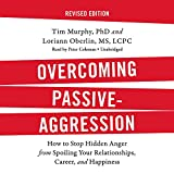 Overcoming Passive-Aggression: How to Stop Hidden Anger from Spoiling Your Relationships, Career, and Happiness: Library Edition
