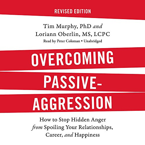 Overcoming Passive-Aggression: How to Stop Hidden Anger from Spoiling Your Relationships, Career, and Happiness: Library Edition by Da Capo Lifelong Books