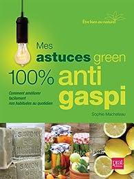 Mes astuces green 100 % anti-gaspi par Sophie Macheteau