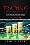 Trading: The ADVANCED GUIDE: This Book Includes: Day Trading, Options Trading, Forex Trading and Stock Trading Advanced Guides to Make Immediate Cash With Trading (Volume 5)