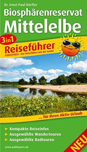 Biosphärenreservat Mittelelbe: 3in1-Reiseführer für Ihren Aktivurlaub, mit kompakten Reiseinfos, ausgewählten Wander- und Radtouren (Reiseführer / RF)