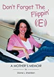 Don't Forget the Flippin' E, Diane L. Sheridan, 1452088667